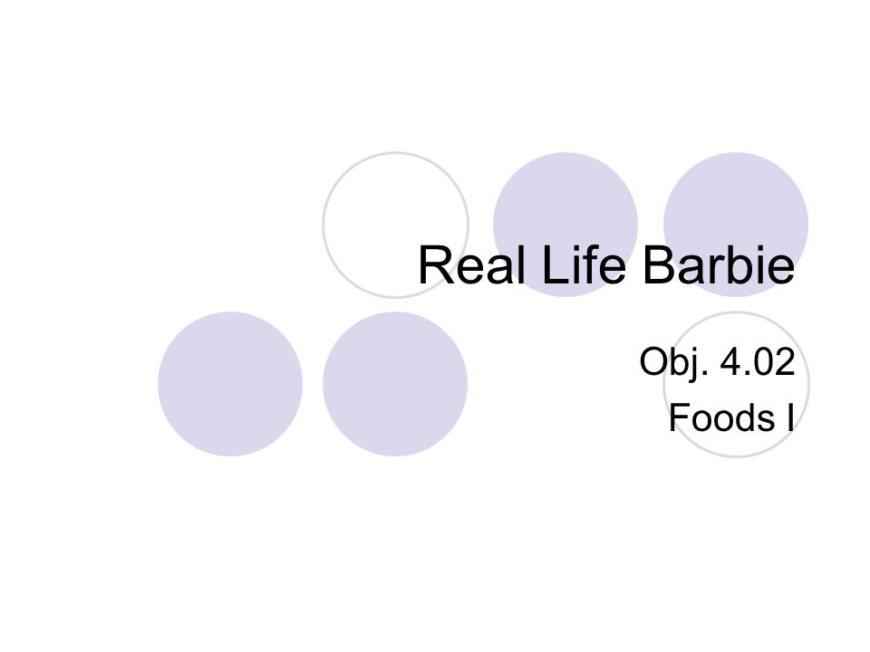 Real Life Barbie Obj. 4.02 Foods I