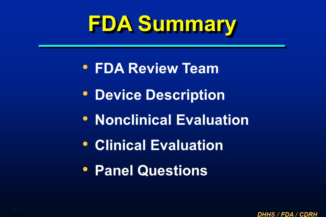 DHHS / FDA / CDRH 2 FDA Summary FDA Review Team Device Description Nonclinical Evaluation Clinical Evaluation Panel Questions