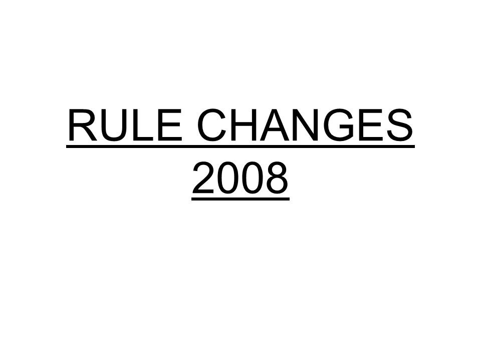 RULE CHANGES 2008