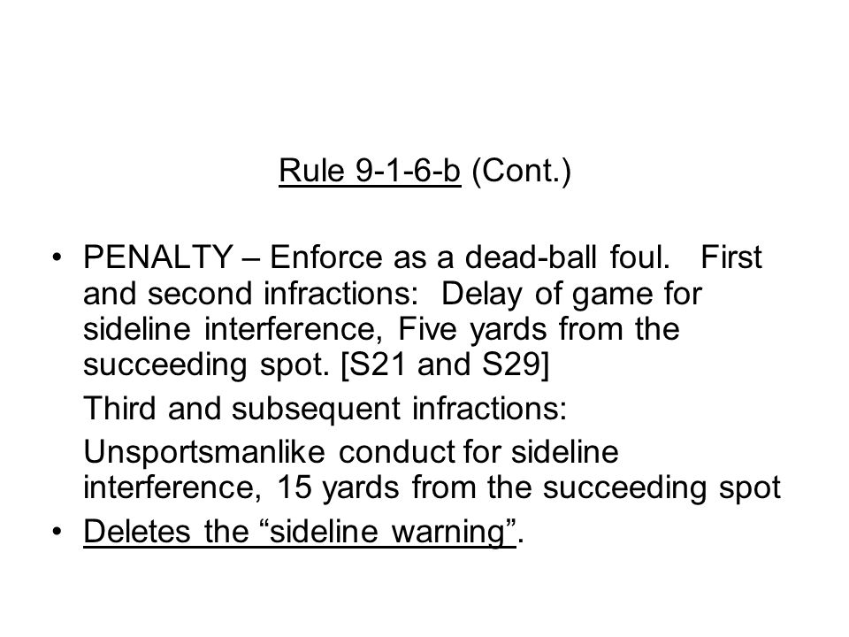 Rule b (Cont.) PENALTY – Enforce as a dead-ball foul.