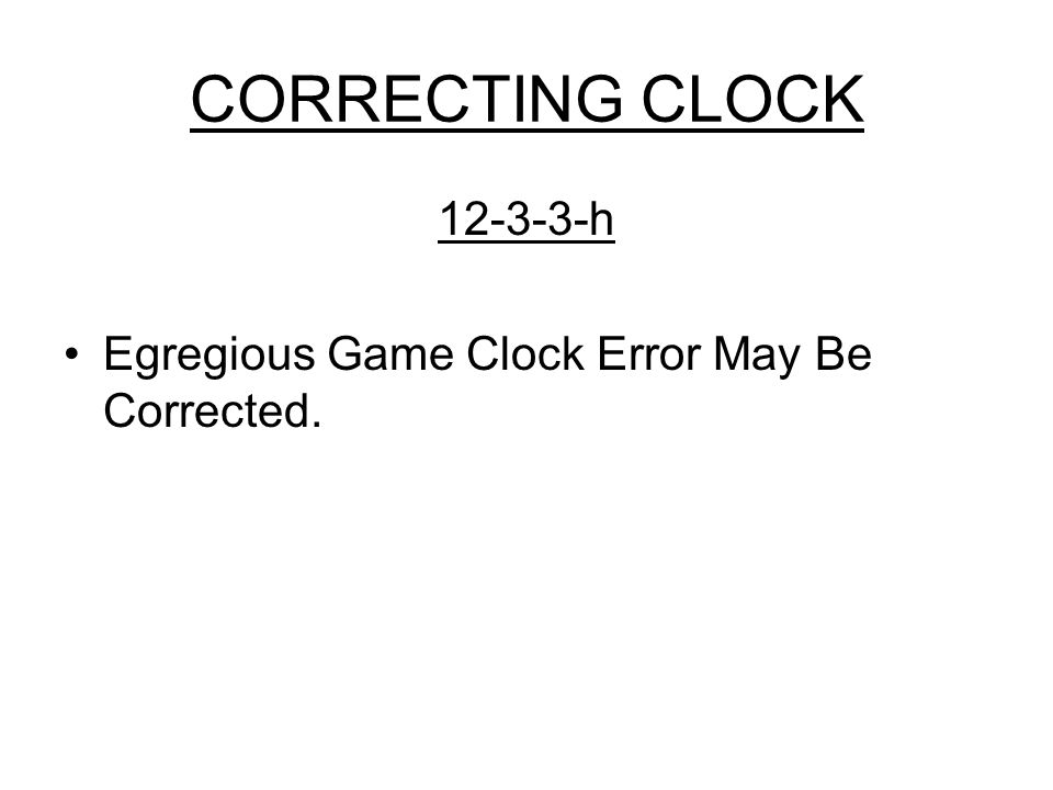 CORRECTING CLOCK h Egregious Game Clock Error May Be Corrected.