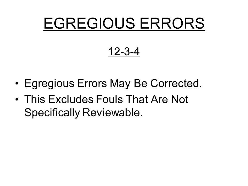 EGREGIOUS ERRORS 12-3-4 Egregious Errors May Be Corrected.