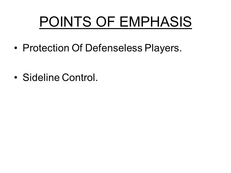 POINTS OF EMPHASIS Protection Of Defenseless Players. Sideline Control.