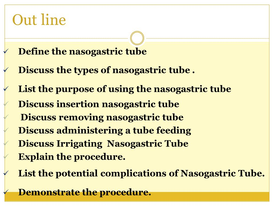 Complications  The main complications of NG tube insertion :-  aspiration and tissue trauma.