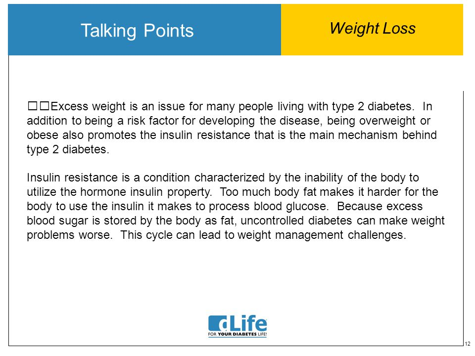 12 Excess weight is an issue for many people living with type 2 diabetes. In addition to being a risk factor for developing the disease, being overwei