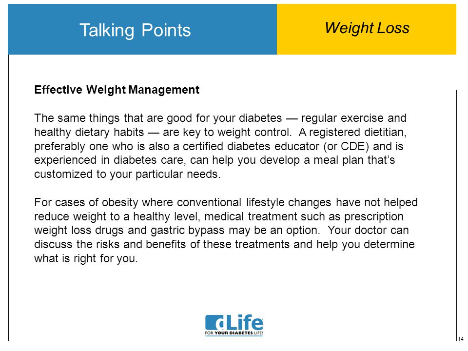 14 Talking Points Weight Loss Effective Weight Management The same things that are good for your diabetes — regular exercise and healthy dietary habits — are key to weight control.
