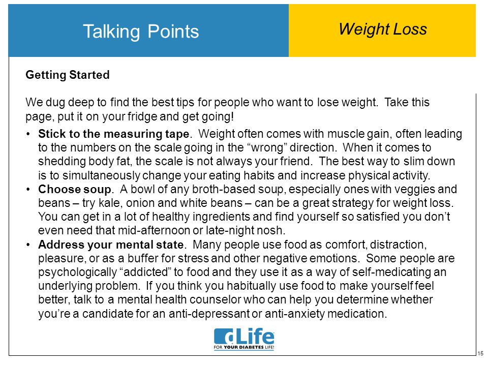 15 Talking Points Weight Loss Getting Started We dug deep to find the best tips for people who want to lose weight. Take this page, put it on your fri