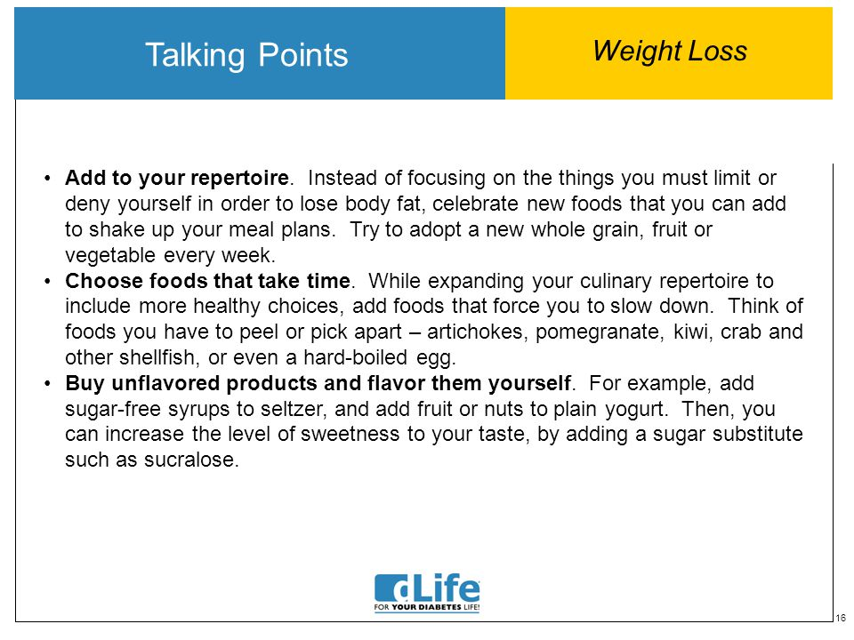 16 Talking Points Weight Loss Add to your repertoire. Instead of focusing on the things you must limit or deny yourself in order to lose body fat, cel