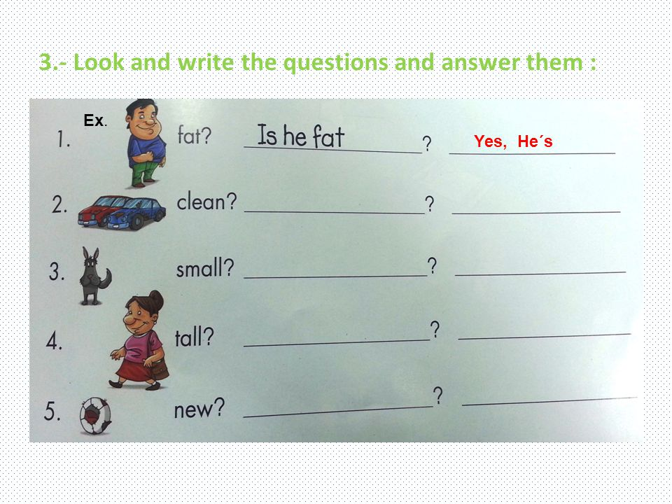 3.- Look and write the questions and answer them : Ex. Yes, He´s