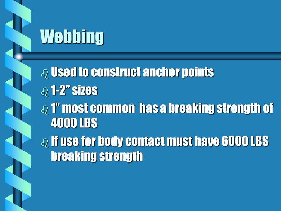 "Webbing b Used to construct anchor points b 1-2"" sizes b 1"" most common has a breaking strength of 4000 LBS b If use for body contact must have 6000 L"
