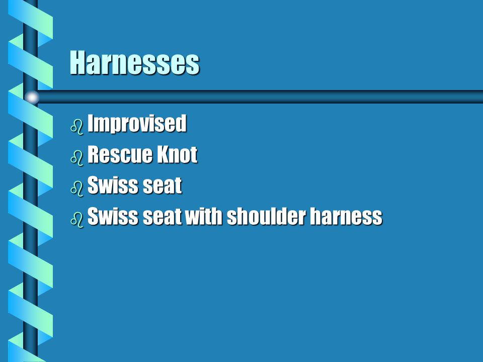 Harnesses b Improvised b Rescue Knot b Swiss seat b Swiss seat with shoulder harness