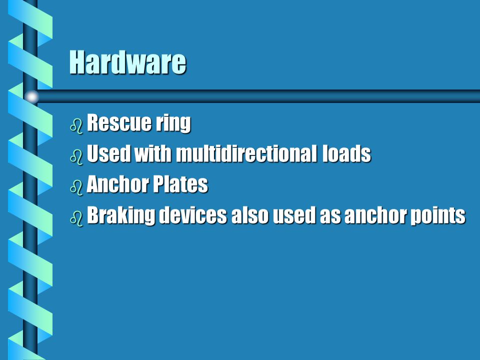 Hardware b Rescue ring b Used with multidirectional loads b Anchor Plates b Braking devices also used as anchor points