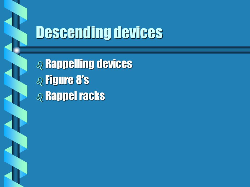 Descending devices b Rappelling devices b Figure 8's b Rappel racks