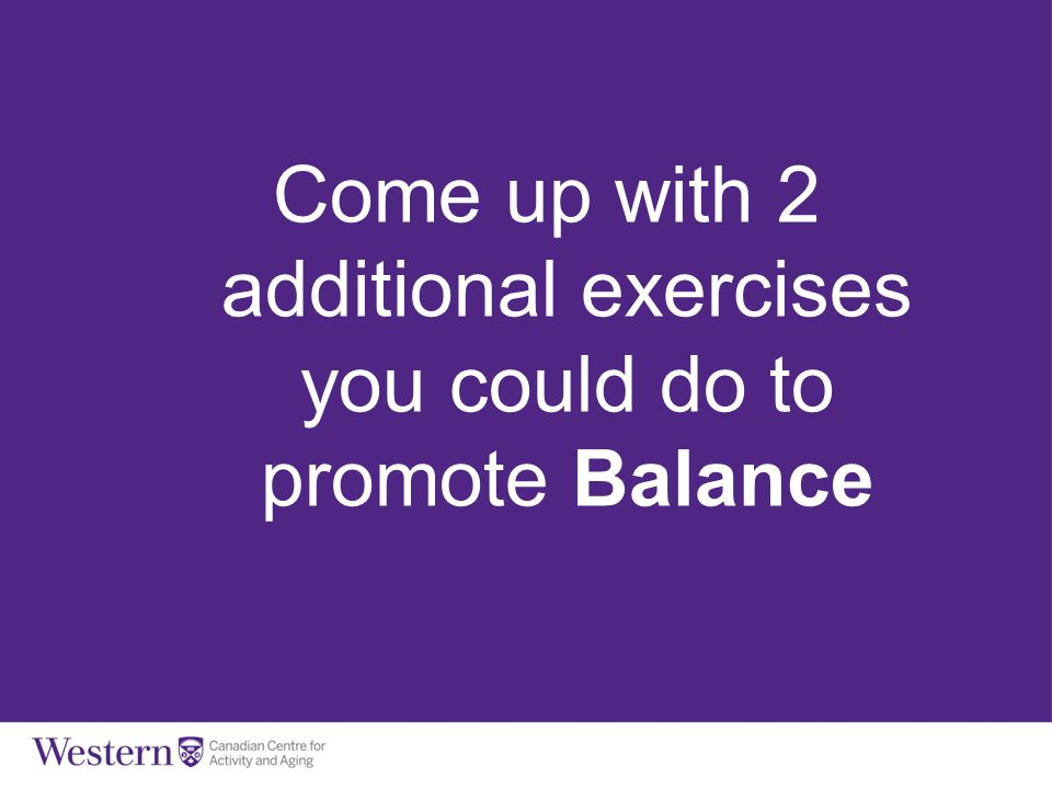 Balls, Bands & Balance Come up with 2 additional exercises you could do to promote Balance