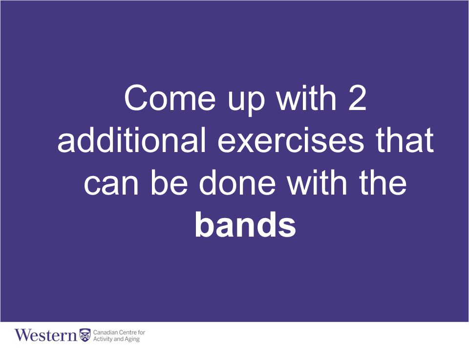 Come up with 2 additional exercises that can be done with the bands