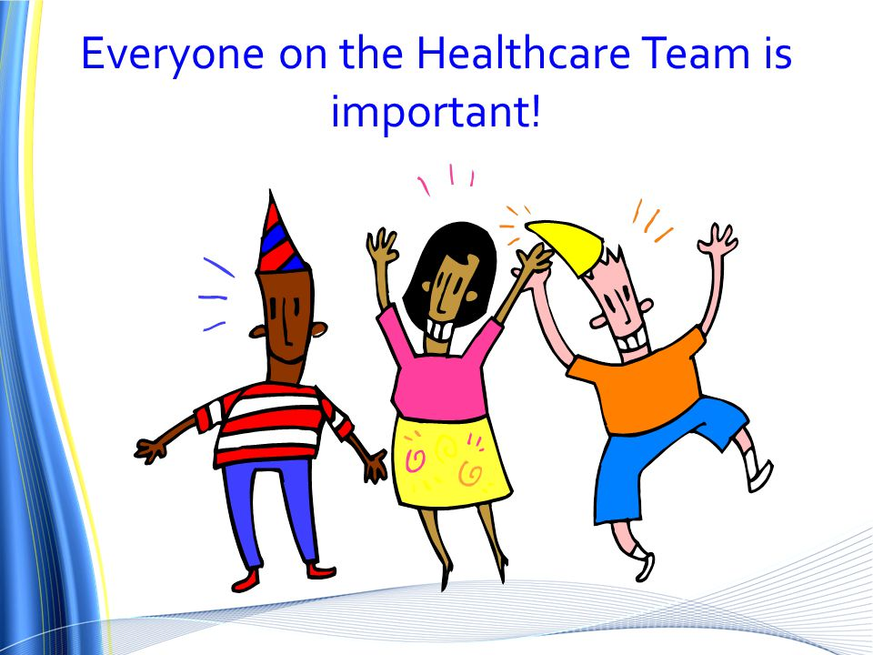 Everyone on the Healthcare Team is important!