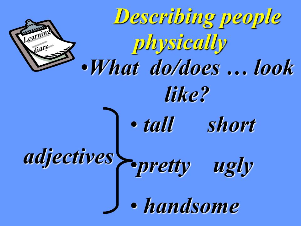 Describing people Describing peoplephysically What do/does … look like What do/does … look like.