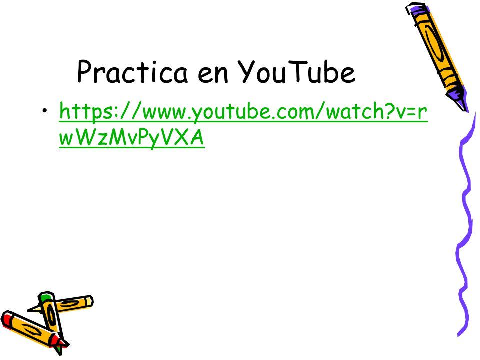 Practica en YouTube https://www.youtube.com/watch?v=r wWzMvPyVXAhttps://www.youtube.com/watch?v=r wWzMvPyVXA