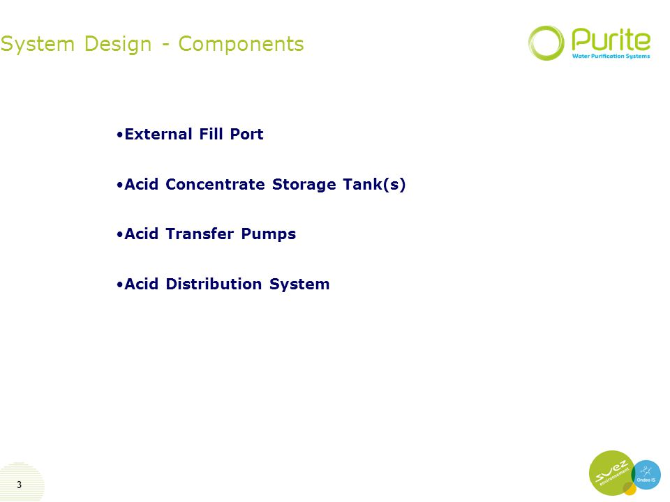 3 System Design - Components External Fill Port Acid Concentrate Storage Tank(s) Acid Transfer Pumps Acid Distribution System