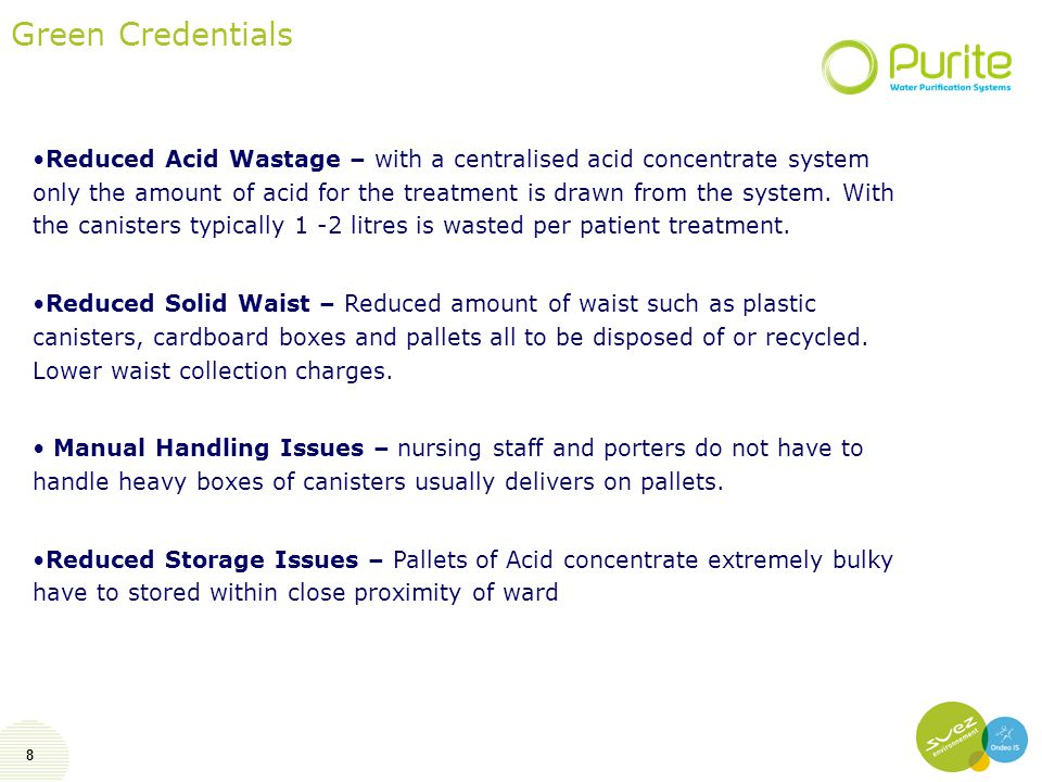 8 Green Credentials Reduced Acid Wastage – with a centralised acid concentrate system only the amount of acid for the treatment is drawn from the system.