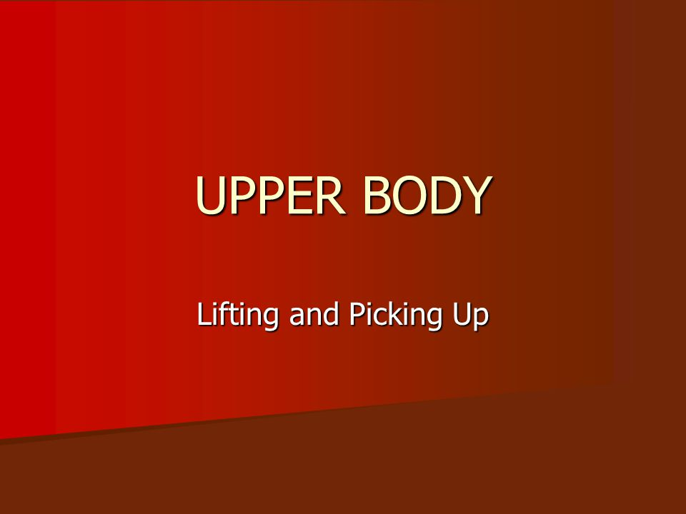 UPPER BODY Lifting and Picking Up