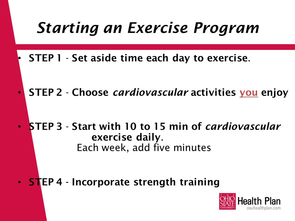 Starting an Exercise Program STEP 1 - Set aside time each day to exercise.