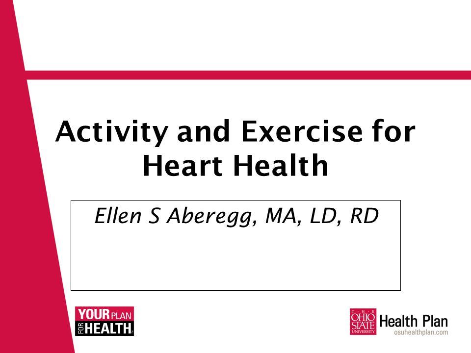 Activity and Exercise for Heart Health Ellen S Aberegg, MA, LD, RD