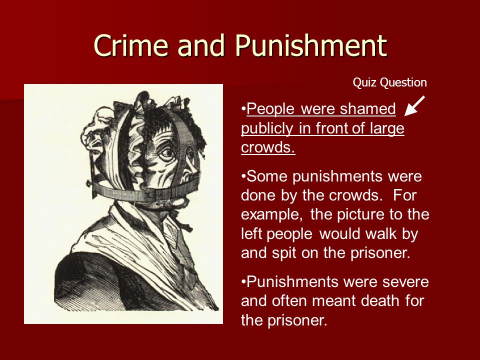 Crime and Punishment People were shamed publicly in front of large crowds.