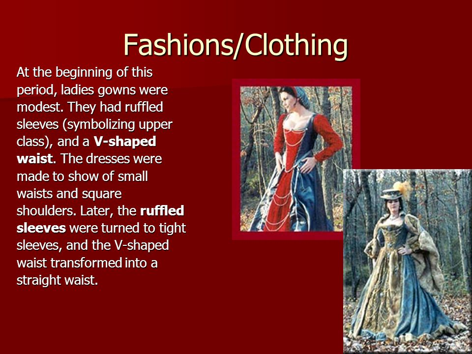 Fashions/Clothing At the beginning of this period, ladies gowns were modest.