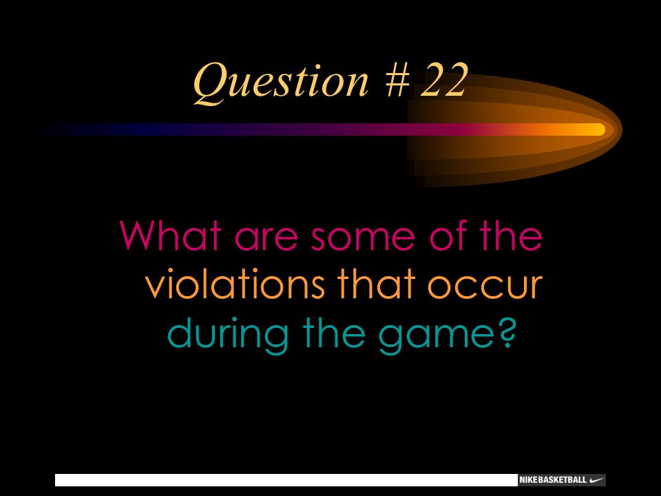 Question # 22 What are some of the violations that occur during the game?