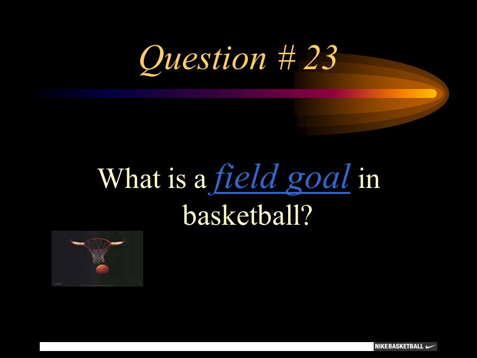 Question # 23 What is a field goal in basketball?