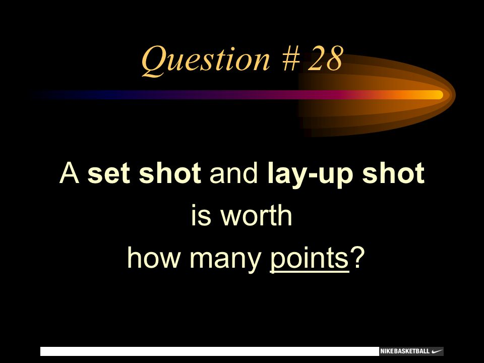 Question # 28 A set shot and lay-up shot is worth how many points?