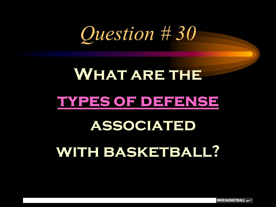 Question # 30 What are the types of defense associated with basketball?