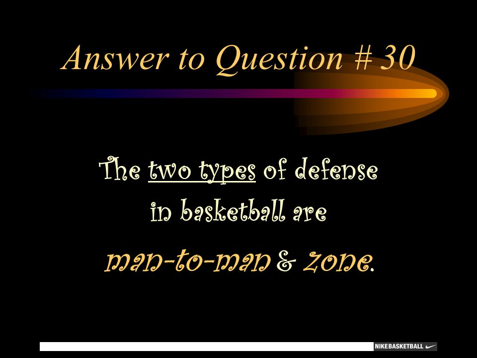 Answer to Question # 30 The two types of defense in basketball are man-to-man & zone.