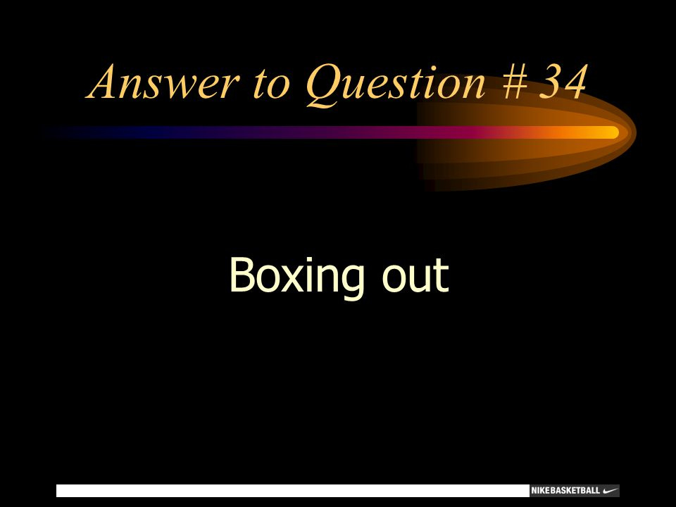 Answer to Question # 34 Boxing out