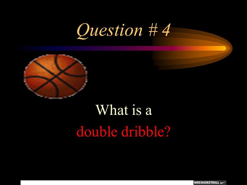 Question # 4 What is a double dribble?