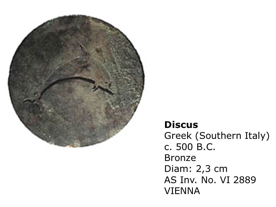 Discus Greek (Southern Italy) c. 500 B.C. Bronze Diam: 2,3 cm AS Inv. No. VI 2889 VIENNA