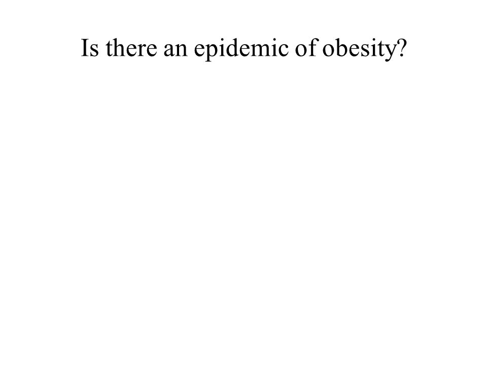 Is there an epidemic of obesity