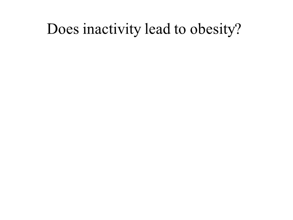 Does inactivity lead to obesity