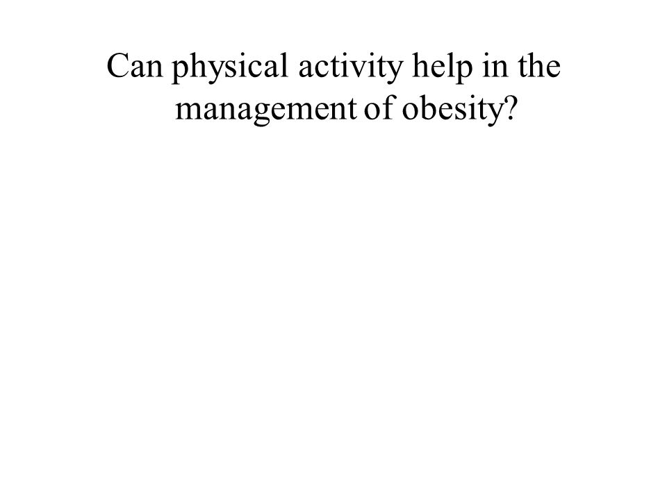 Can physical activity help in the management of obesity