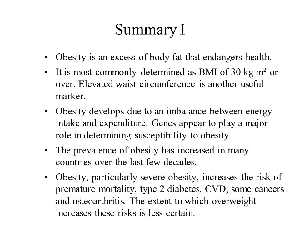 Summary I Obesity is an excess of body fat that endangers health. It is most commonly determined as BMI of 30 kg m 2 or over. Elevated waist circumfer