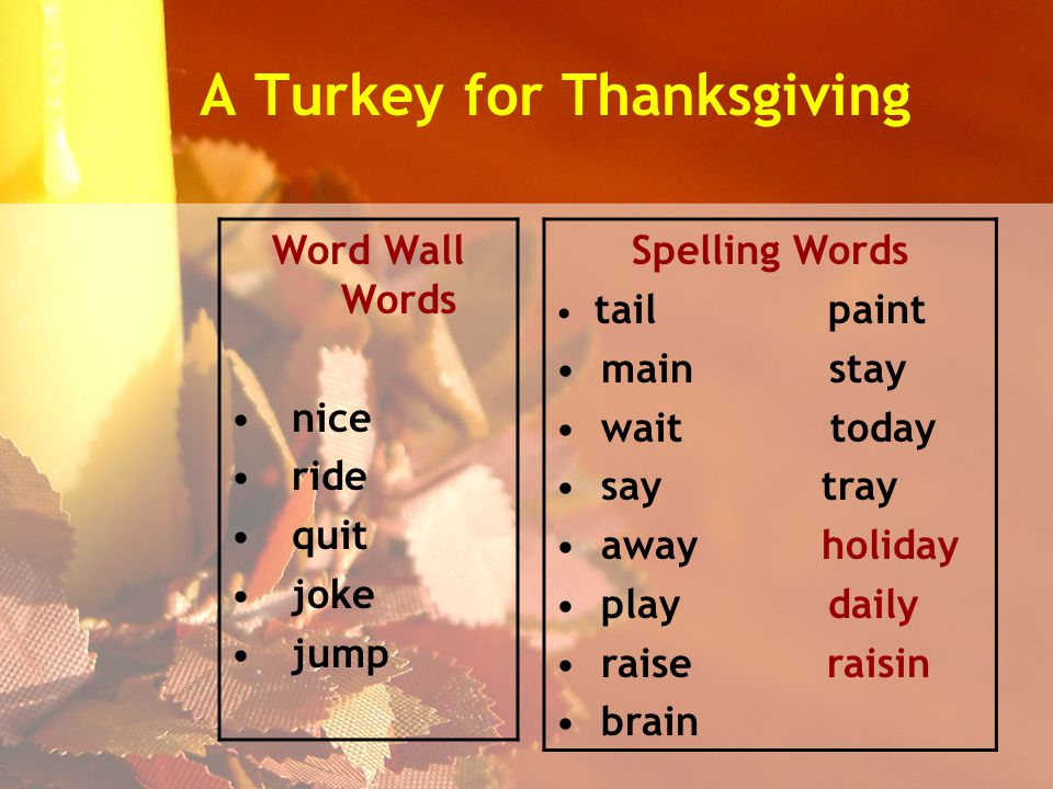 A Turkey for Thanksgiving Word Wall Words nice ride quit joke jump Spelling Words tail paint main stay wait today say tray away holiday play daily raise raisin brain
