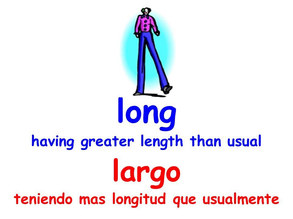 long having greater length than usual largo teniendo mas longitud que usualmente