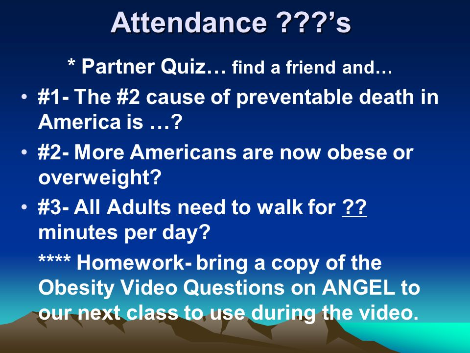 Attendance ???'s * Partner Quiz… find a friend and… #1- The #2 cause of preventable death in America is ….