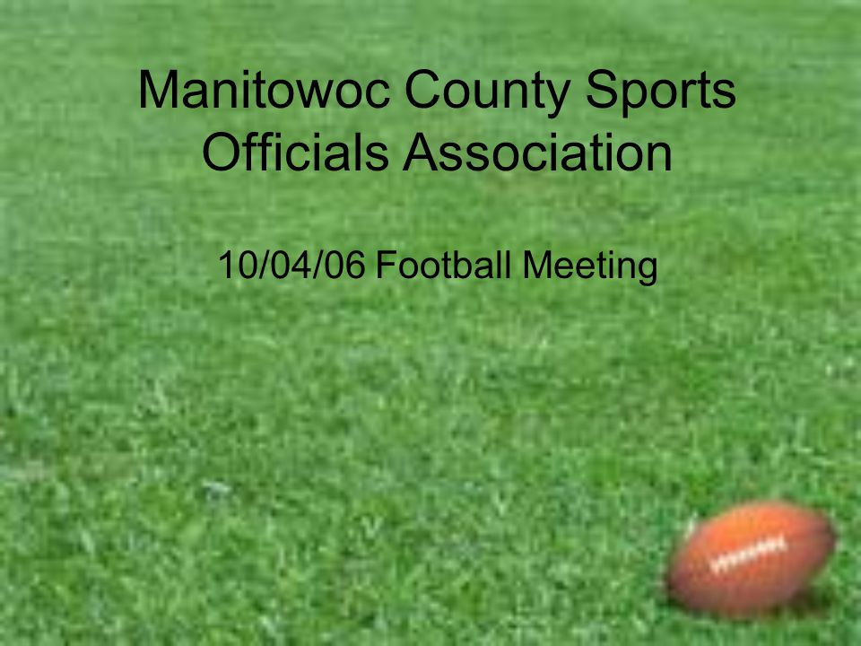 Manitowoc County Sports Officials Association 10/04/06 Football Meeting