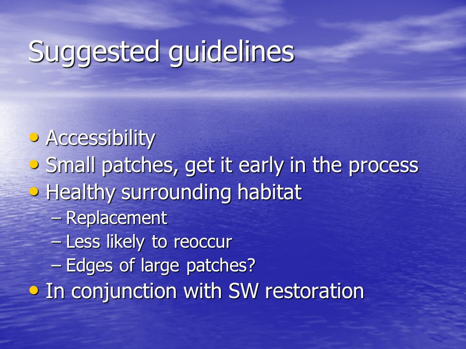 Suggested guidelines Accessibility Accessibility Small patches, get it early in the process Small patches, get it early in the process Healthy surroun