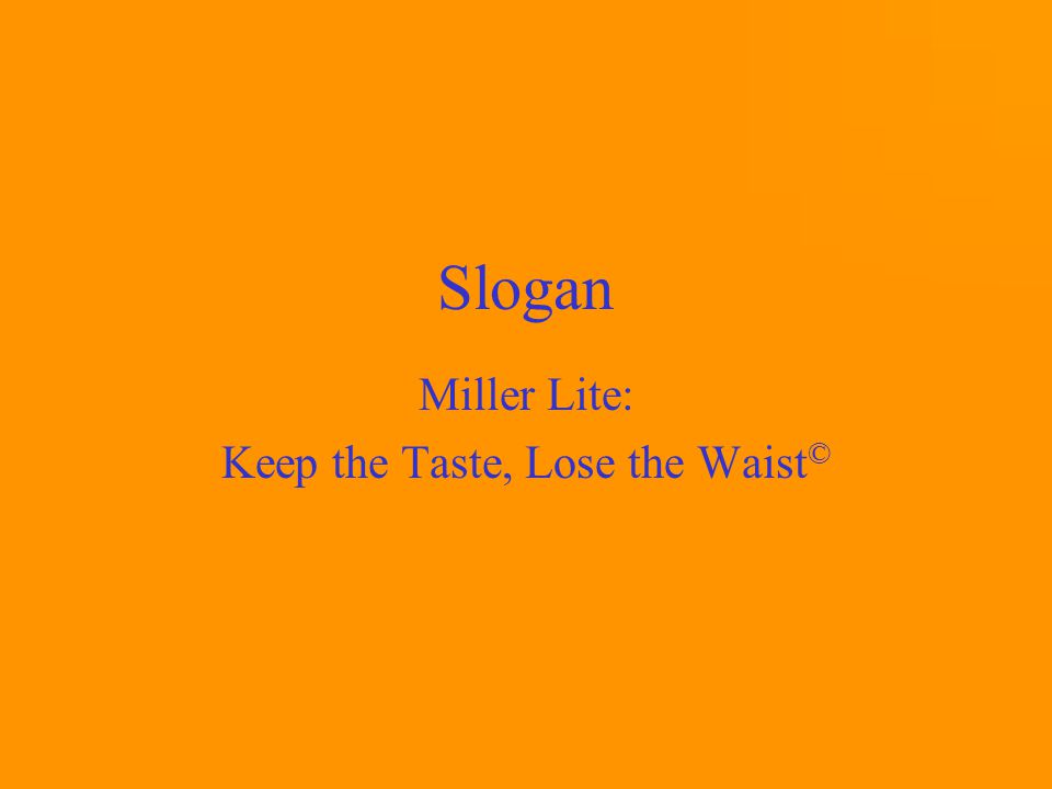 Slogan Miller Lite: Keep the Taste, Lose the Waist ©