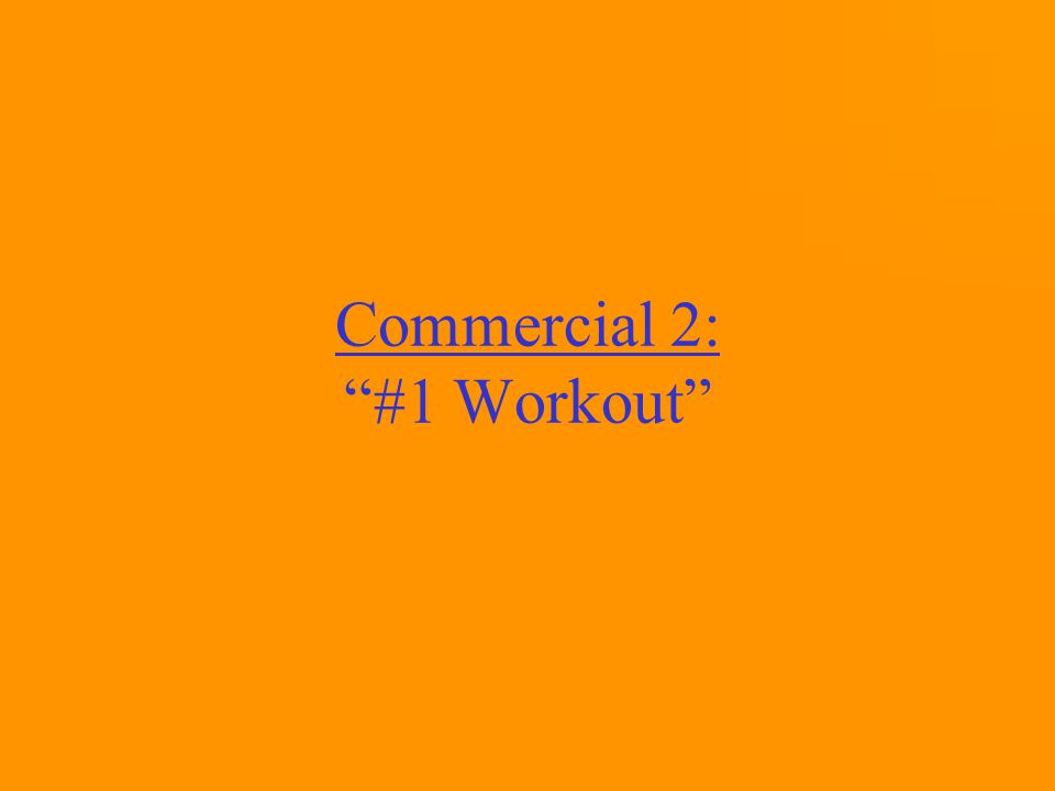 Commercial 2: #1 Workout