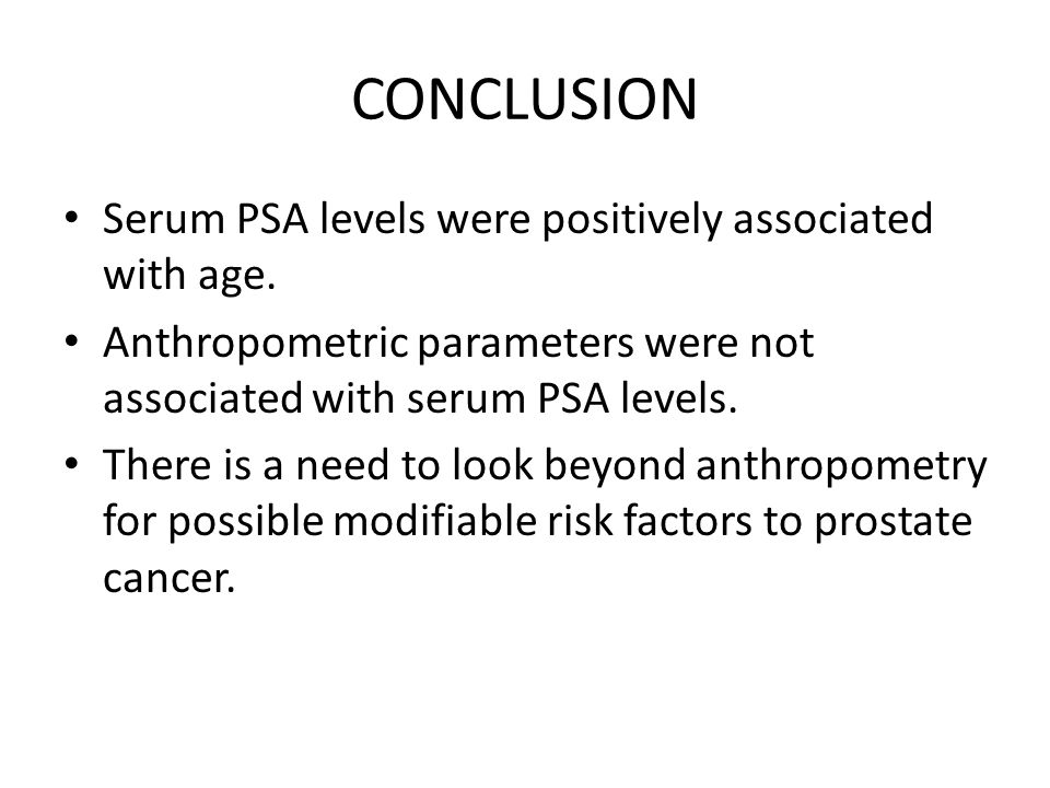 CONCLUSION Serum PSA levels were positively associated with age. Anthropometric parameters were not associated with serum PSA levels. There is a need