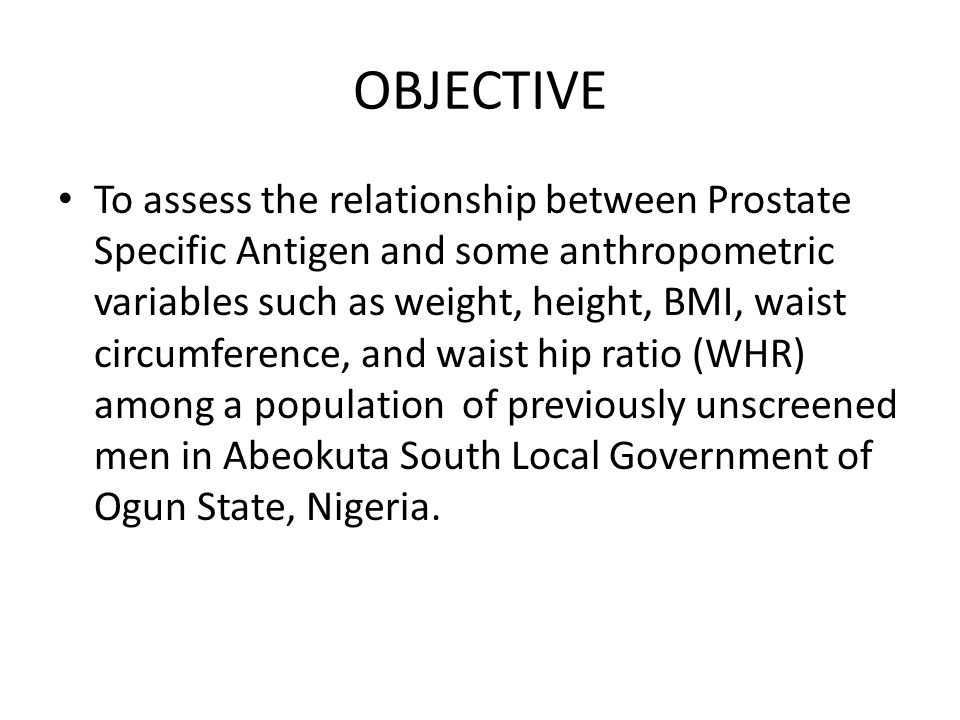 OBJECTIVE To assess the relationship between Prostate Specific Antigen and some anthropometric variables such as weight, height, BMI, waist circumfere